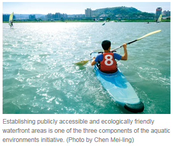 stablishing publicly accessible and ecologically friendly waterfront areas is one of the three components of the aquatic environments initiative. (Photo by Chen Mei-ling)